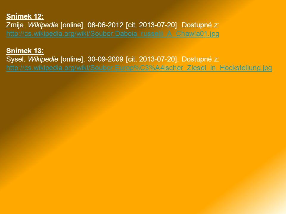Snímek 12: Zmije. Wikipedie [online]. 08-06-2012 [cit. 2013-07-20]. Dostupné z: http://cs.wikipedia.org/wiki/Soubor:Daboia_russelii_A_Chawla01.jpg.